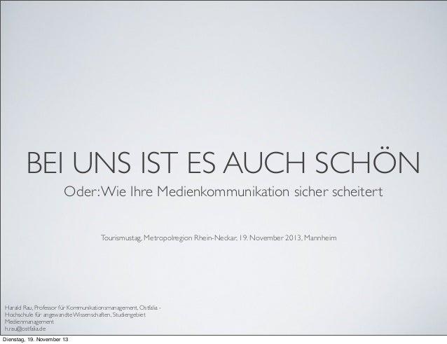 BEI UNS IST ES AUCH SCHÖN Oder: Wie Ihre Medienkommunikation sicher scheitert Tourismustag, Metropolregion Rhein-Neckar, 1...