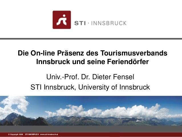 1© Copyright 2008 STI INNSBRUCK www.sti-innsbruck.at Die On-line Präsenz des Tourismusverbands Innsbruck und seine Feriend...