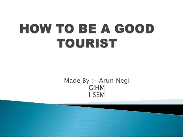 the definition of tourism and how to be a proper tourist Tourism destination management 5  t  a useful definition comes from the honduran institute of tourism, slightly modified by the public use planning effort though .