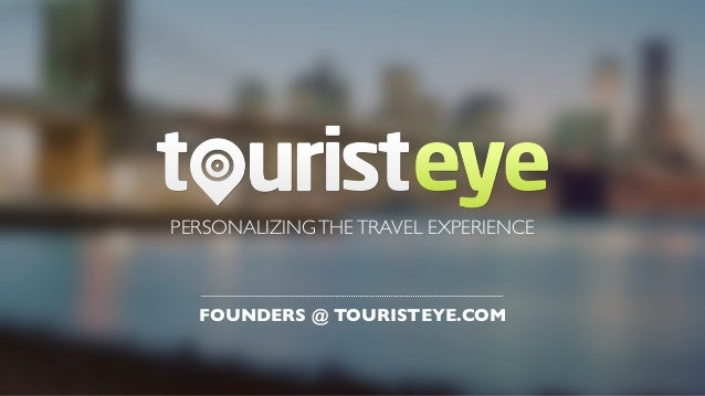 PERSONALIZING THE TRAVEL EXPERIENCE  FOUNDERS @ TOURISTEYE.COM