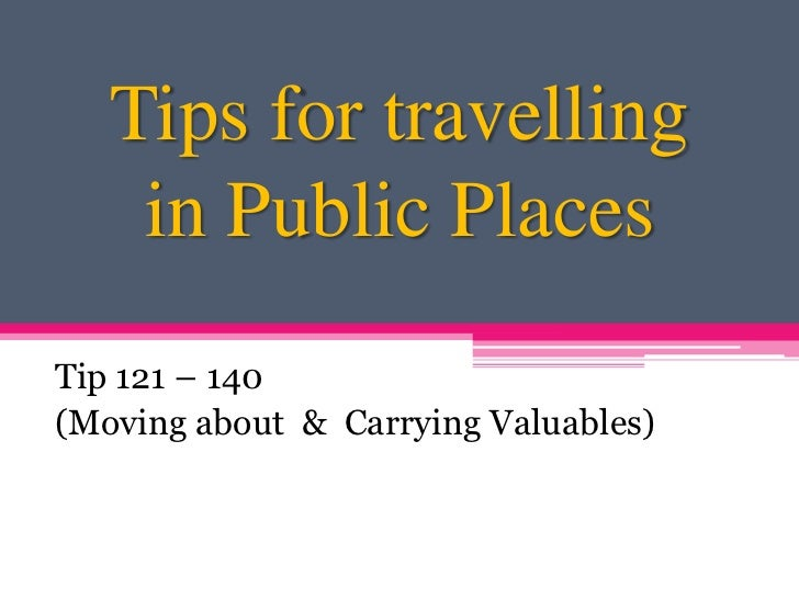 Tips for travelling    in Public PlacesTip 121 – 140(Moving about & Carrying Valuables)