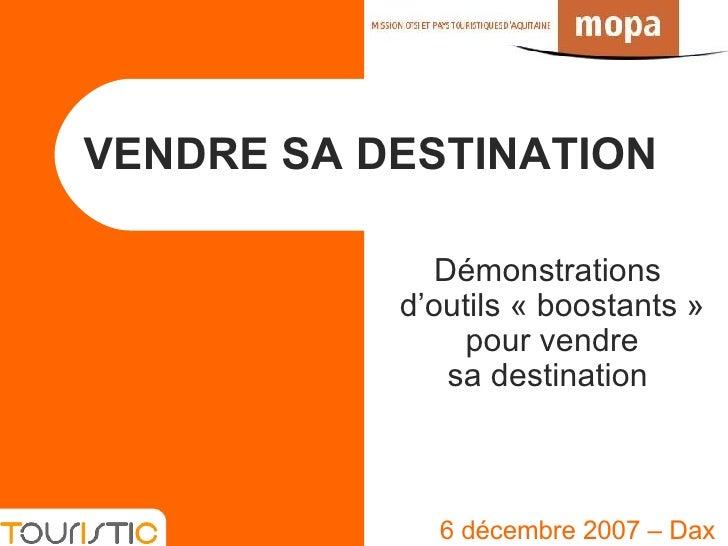 VENDRE SA DESTINATION 6 décembre 2007 – Dax Démonstrations  d'outils «boostants» pour vendre sa destination