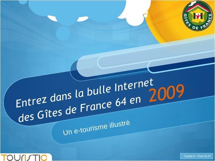 Entrez dans la bulle Internet des Gîtes de France 64 en Un e-tourisme illustré 2009