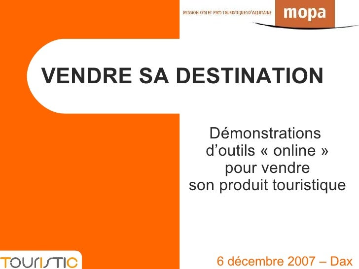 VENDRE SA DESTINATION 6 décembre 2007 – Dax Démonstrations  d'outils «online» pour vendre son produit touristique