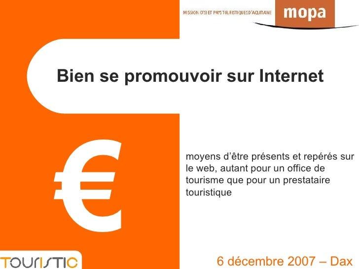 Bien se promouvoir sur Internet  6 décembre 2007 – Dax moyens d'être présents et repérés sur le web, autant pour un offic...