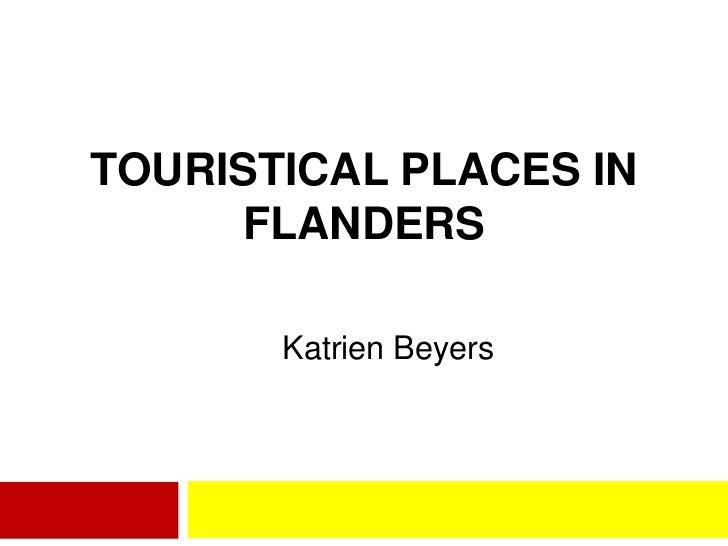 TOURISTICAL PLACES IN     FLANDERS       Katrien Beyers