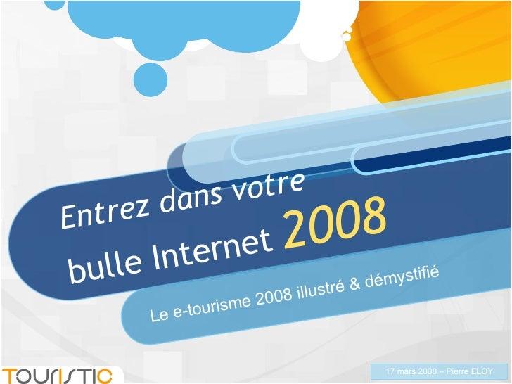 Entrez dans votre bulle Internet  2008 Le e-tourisme 2008 illustré & démystifié