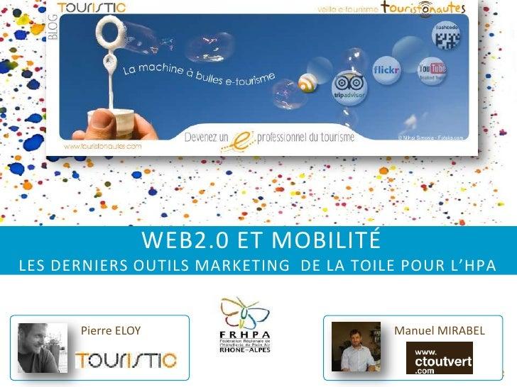 web2.0 et mobilitéles derniers outils marketing  de la toile pour l'HPA <br />Manuel MIRABEL<br />Pierre ELOY<br />
