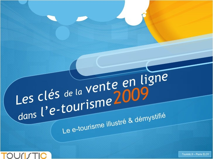 Les clés  de la  vente en ligne  dans  l'e-tourisme Le e-tourisme illustré & démystifié  2009