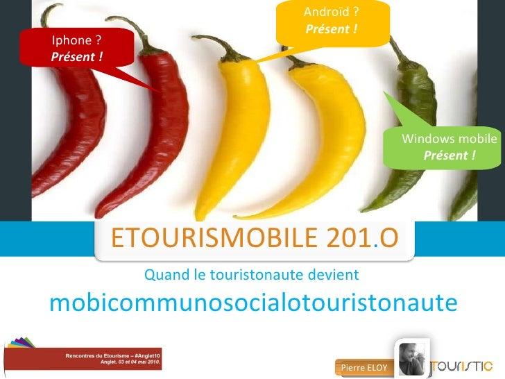 ETOURISMOBILE 201 . O Pierre ELOY  Quand le touristonaute devient  mobicommunosocialotouristonaute Iphone ? Présent ! Andr...
