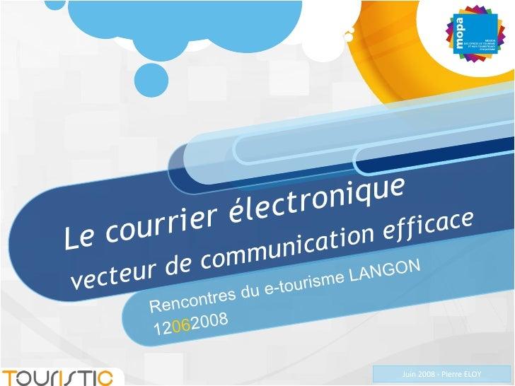 Le courrier électronique vecteur de communication efficace Rencontres du e-tourisme LANGON 12 06 2008