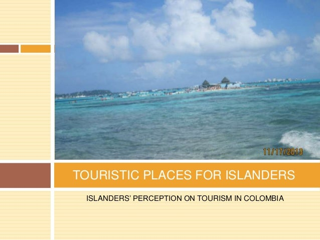 TOURISTIC PLACES FOR ISLANDERS ISLANDERS' PERCEPTION ON TOURISM IN COLOMBIA