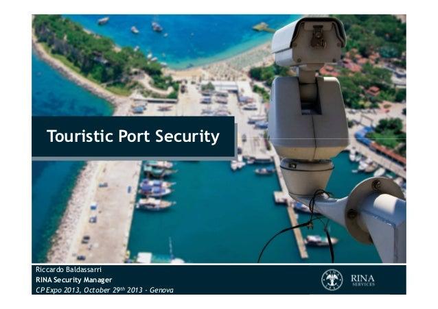 Touristic Port Security  Riccardo Baldassarri RINA Security Manager CP Expo 2013, October 29th 2013 - Genova