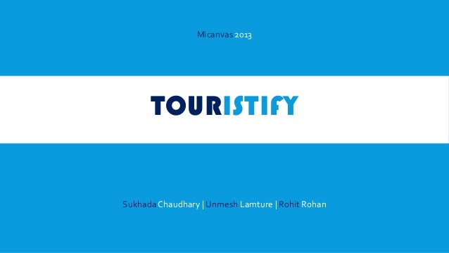 TOURISTIFY Micanvas 2013 Sukhada Chaudhary | Unmesh Lamture | Rohit Rohan