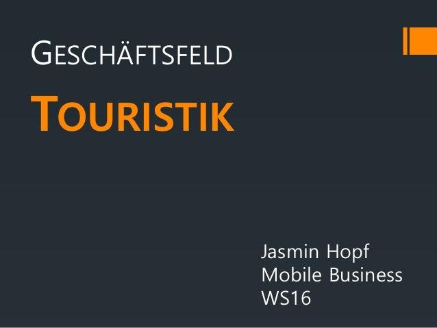 GESCHÄFTSFELD TOURISTIK Jasmin Hopf Mobile Business WS16
