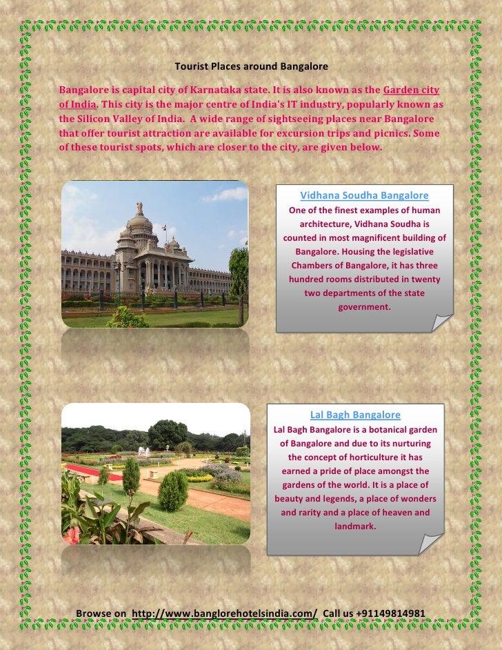 Tourist Places around BangaloreBangalore is capital city of Karnataka state. It is also known as the Garden cityof India. ...