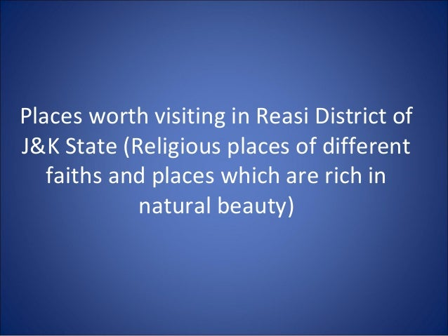 Places worth visiting in Reasi District of J&K State (Religious places of different faiths and places which are rich in na...