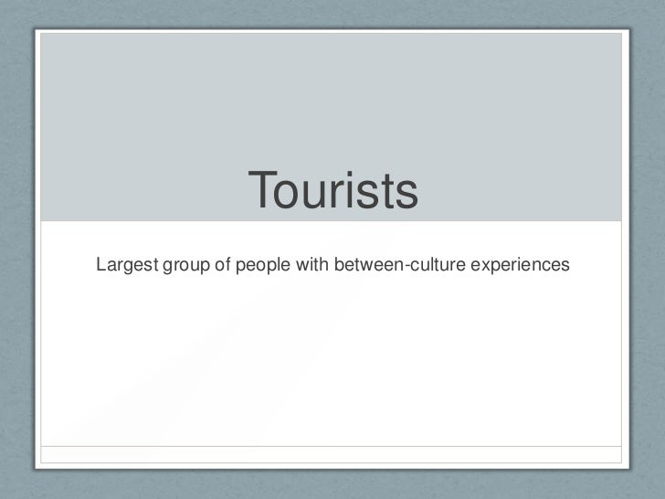 TouristsLargest group of people with between-culture experiences