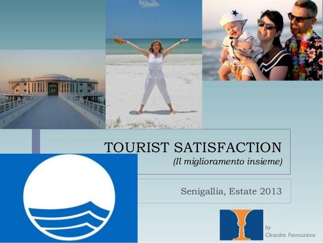 TOURIST SATISFACTION (Il miglioramento insieme) Senigallia, Estate 2013  by Clessidra Formazione