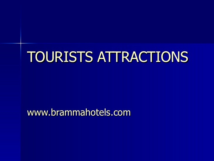 TOURISTS ATTRACTIONS   www.brammahotels.com