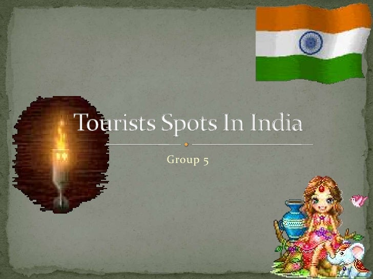 Group 5<br />Tourists Spots In India<br />