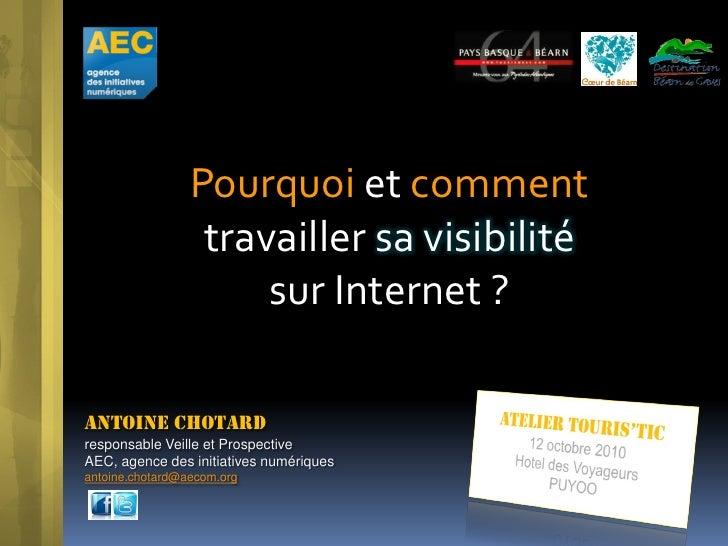 Pourquoi et comment                   travailler sa visibilité                       sur Internet ?  Antoine Chotard respo...