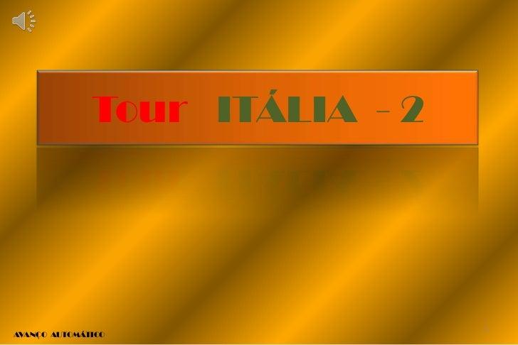 Tour ITÁLIA - 2                                1AVANÇO AUTOMÁTICO
