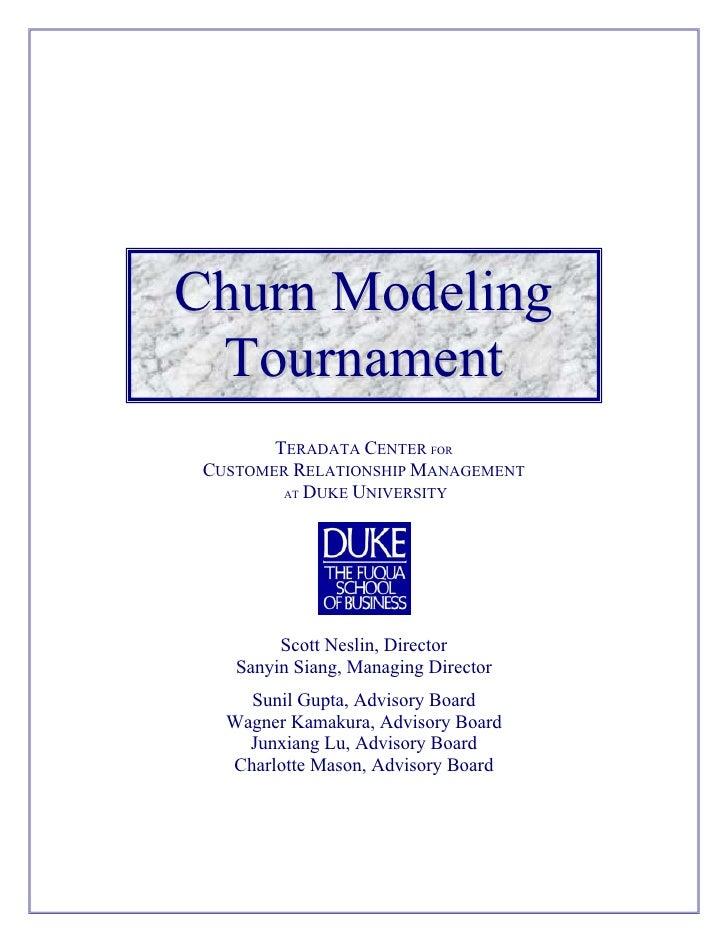 Churn Modeling  Tournament         TERADATA CENTER FOR  CUSTOMER RELATIONSHIP MANAGEMENT          AT DUKE UNIVERSITY      ...
