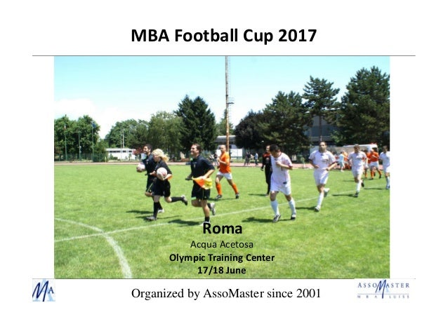 MBA Football Cup 2017 Roma Acqua Acetosa Olympic Training Center 17/18 June Organized by AssoMaster since 2001