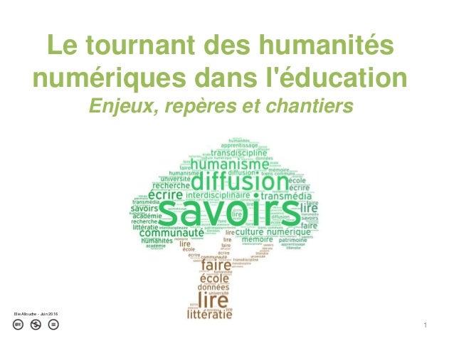 Le tournant des humanités numériques dans l'éducation Enjeux, repères et chantiers 1 Elie Allouche - Juin 2016