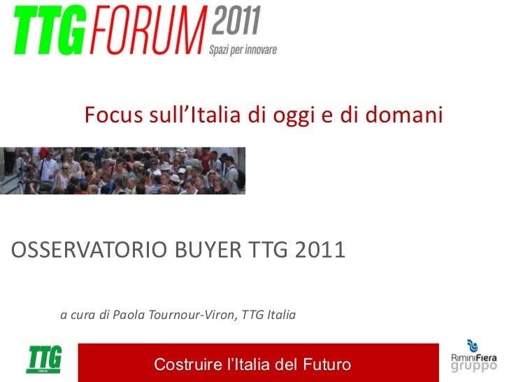 OSSERVATORIO BUYER TTG 2011 a cura di Paola Tournour-Viron, TTG Italia Focus sull'Italia di oggi e di domani