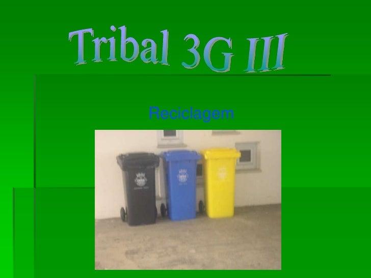 Tribal 3G III<br />Reciclagem<br />