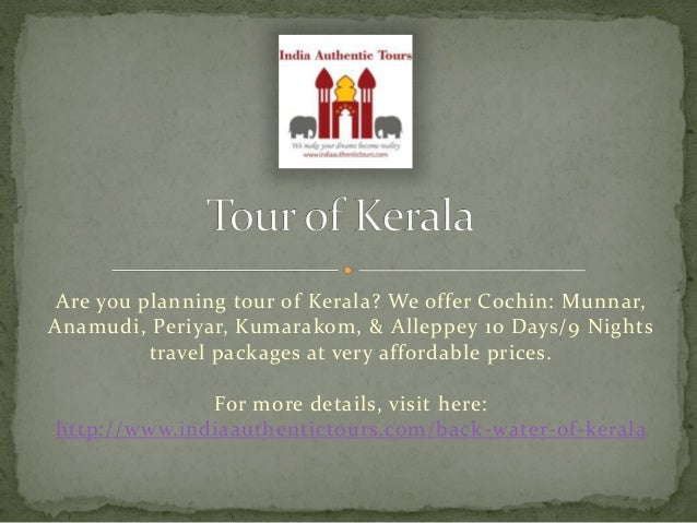 Are you planning tour of Kerala? We offer Cochin: Munnar, Anamudi, Periyar, Kumarakom, & Alleppey 10 Days/9 Nights travel ...
