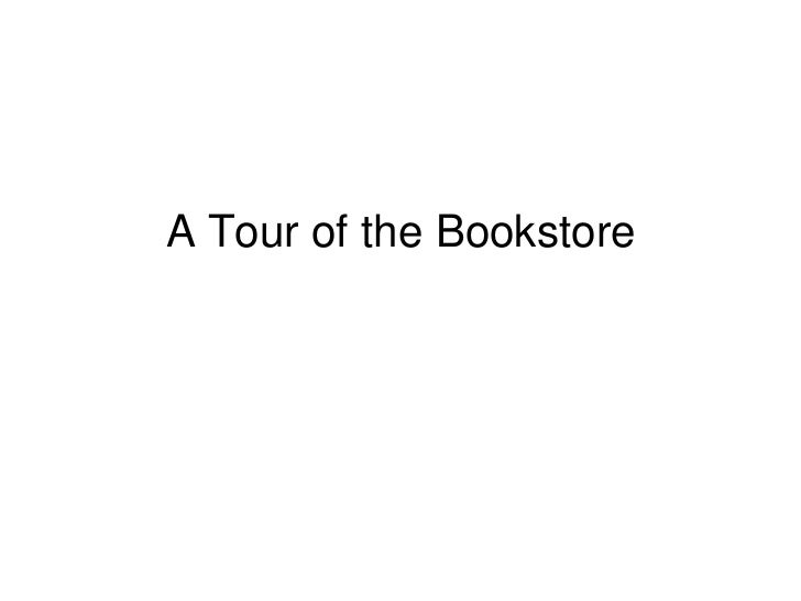 A Tour of the Bookstore<br />