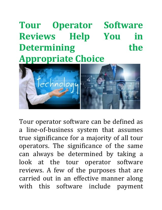 Tour Operator Software Reviews Help You in Determining the Appropriate Choice Tour operator software can be defined as a l...