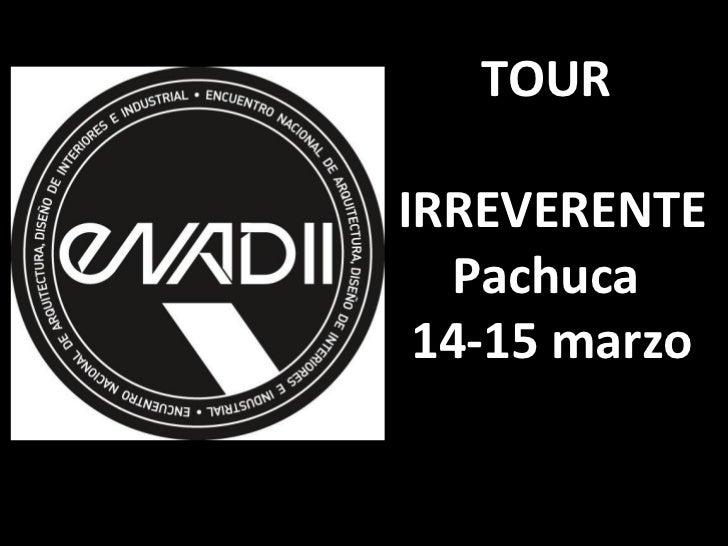 TOURIRREVERENTE  Pachuca 14-15 marzo
