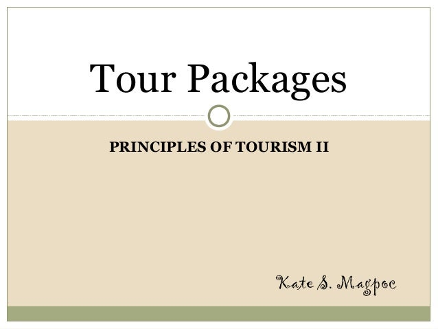 PRINCIPLES OF TOURISM IITour PackagesKate S. Magpoc