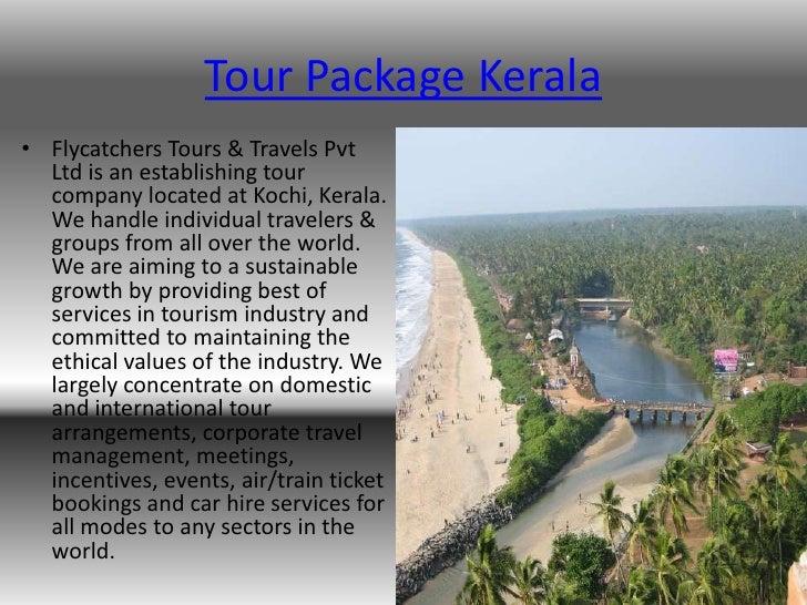 Tour Package Kerala• Flycatchers Tours & Travels Pvt  Ltd is an establishing tour  company located at Kochi, Kerala.  We h...