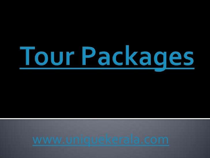 Tour Packages <br />www.uniquekerala.com<br />