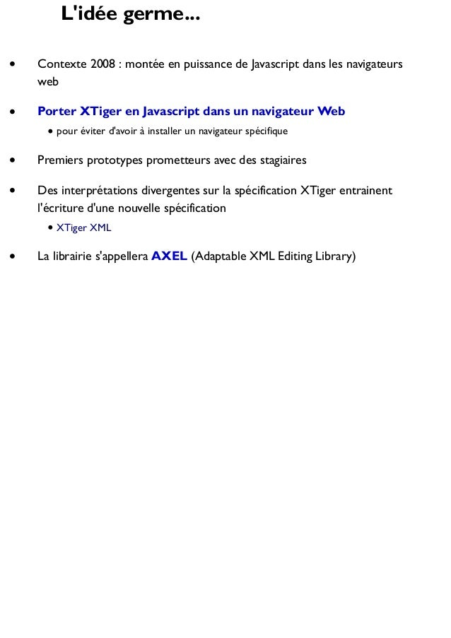 L'idée germe... Contexte 2008 : montée en puissance de Javascript dans les navigateurs web Porter XTiger en Javascript dan...