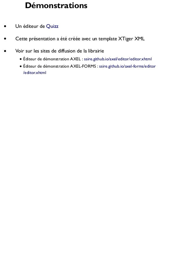 Démonstrations Un éditeur de Quizz Cette présentation a été créée avec un template XTiger XML Voir sur les sites de diffus...
