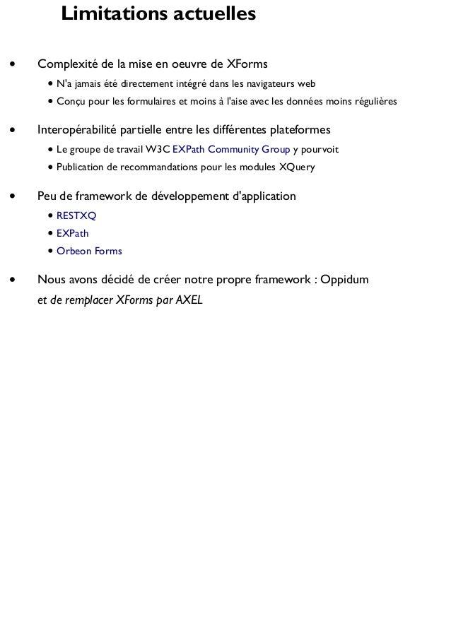 Limitations actuelles Complexité de la mise en oeuvre de XForms N'a jamais été directement intégré dans les navigateurs we...
