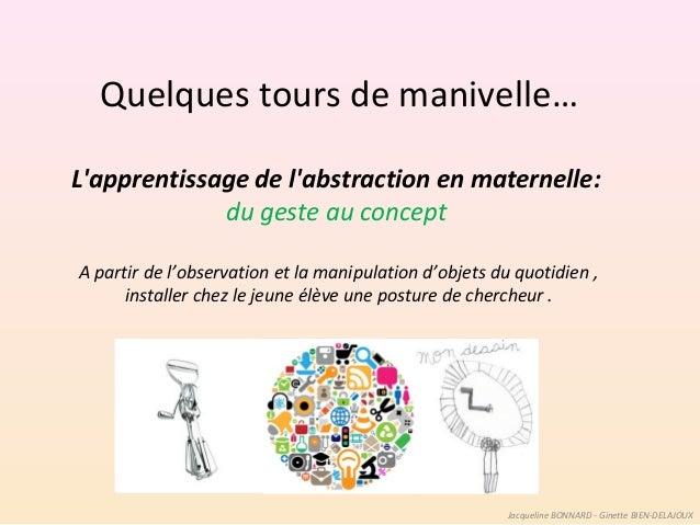 Quelques tours de manivelle… L'apprentissage de l'abstraction en maternelle: du geste au concept A partir de l'observation...