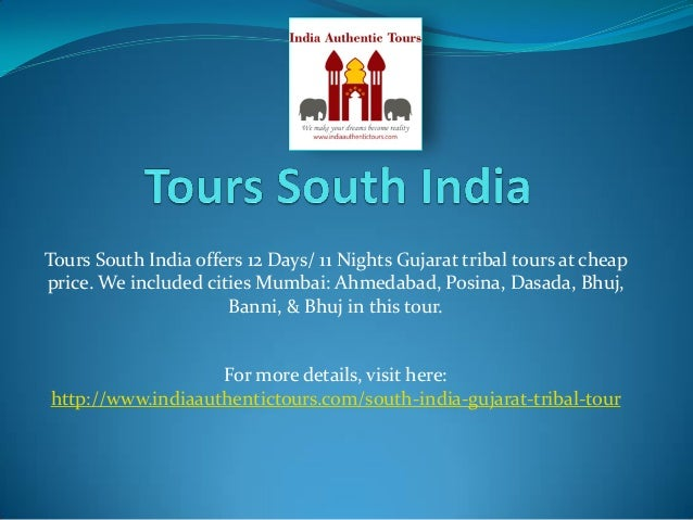 Tours South India offers 12 Days/ 11 Nights Gujarat tribal tours at cheap price. We included cities Mumbai: Ahmedabad, Pos...