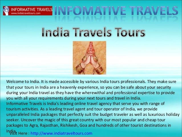Welcome to India. It is made accessible by various India tours professionals. They make sure that your tours in India are ...
