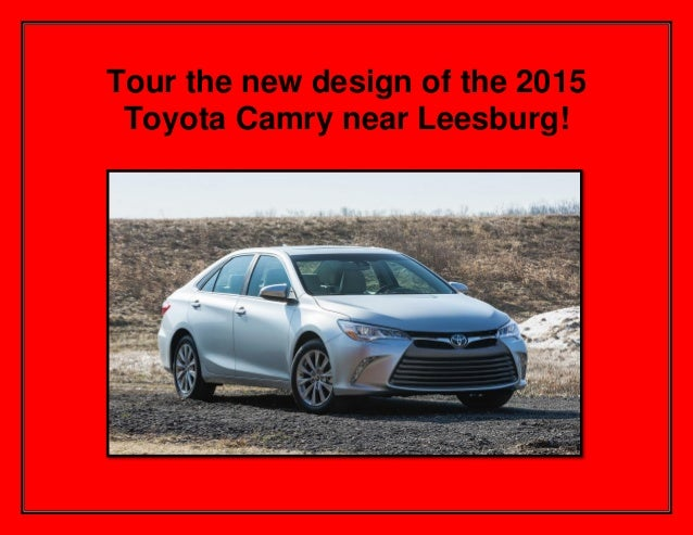 Tour the new design of the 2015 Toyota Camry near Leesburg!