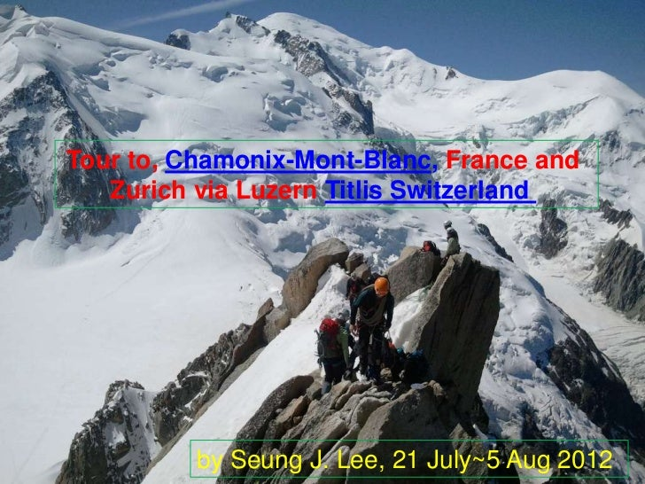 Tour to, Chamonix-Mont-Blanc, France and   Zurich via Luzern Titlis Switzerland          by Seung J. Lee, 21 July~5 Aug 2012