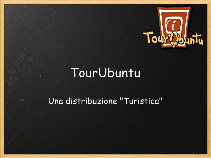 """TourUbuntu Una distribuzione """"Turistica"""""""