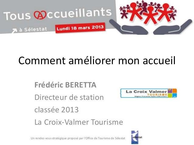 Comment améliorer mon accueil    Frédéric BERETTA    Directeur de station    classée 2013    La Croix-Valmer Tourisme  Un ...