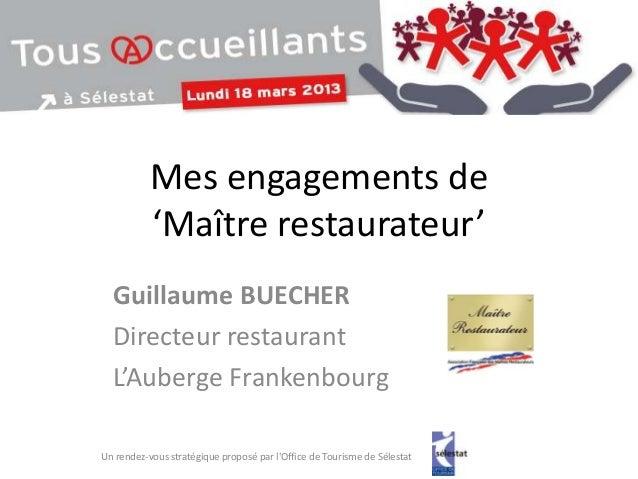 Mes engagements de           'Maître restaurateur'  Guillaume BUECHER  Directeur restaurant  L'Auberge FrankenbourgUn rend...